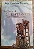 The Birth of Christianity, John Dominic Crossan, 0060616725