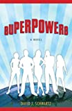 Superpowers, David J. Schwartz, 0307394409