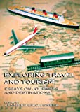 Exploring Travel and Tourism: Essays on Journeys and Destinations, Jennifer Erica Sweda, 1443837946