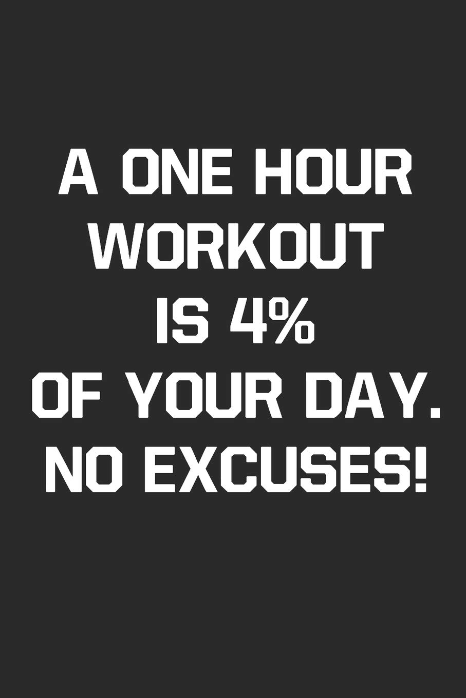 61a28fdb0 Fitness Journal: A One Hour Workout Is 4% Of Your Day No Excuses Paperback  – November 2, 2018