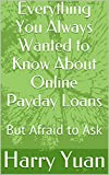 Everything You Always Wanted to Know About Online Payday Loans: But Afraid to Ask