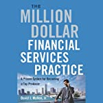 The Million-Dollar Financial Services Practice: A Proven System for Becoming a Top Producer | David J. Mullen Jr.