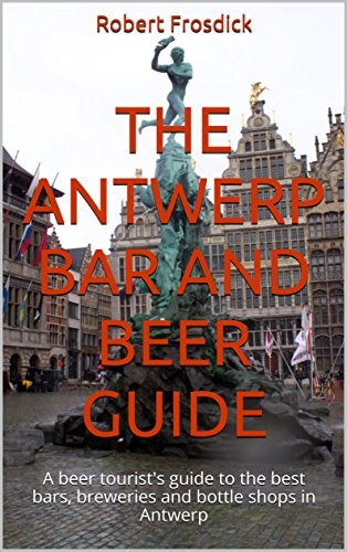 The Antwerp Bar and Beer Guide: A beer tourist's guide to the best bars, breweries and bottle shops in Antwerp Brewery Bottle