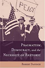 Pragmatism, Democracy, and the Necessity of Rhetoric (Studies in Rhetoric/Communication) Hardcover