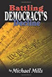 Battling Democracy's Decline, Michael Mills, 1439210861