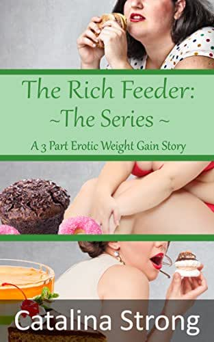 The Rich Feeder: The Series (Stuffing, Feeding, Stuck, Tickling): A 3 Part Erotic Weight Gain Story