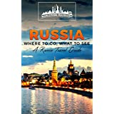 Russia: Where To Go, What To See - A Russia Travel Guide (Russia,Saint Petersburg,Novosibirsk,Yekaterinburg,Omsk,Kaliningrad,Tomsk Book 1)