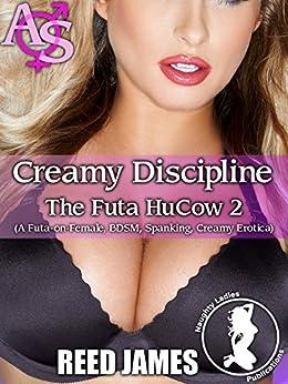 Creamy Discipline (The Futa HuCow 2): (A Futa-on-Female, BDSM, Spanking, Creamy Erotica) by [James, Reed]