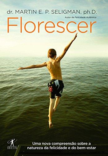 Florescer: Uma nova e visionária interpretação da felicidade e do bem-estar