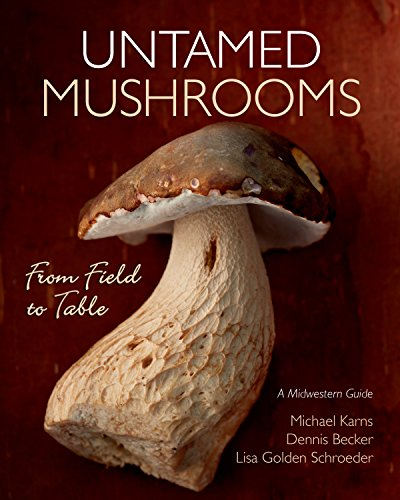 Untamed Mushrooms: From Field to Table by Michael Karns, Lisa Golden Schroeder