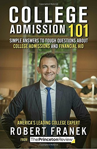 College Admission 101: Simple Answers to Tough Questions about College Admissions & Financial Aid (College Admissions Guides)