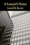 A Lawyer's Notes, Lowell B. Komie and Lowell B Komie, 096419578X