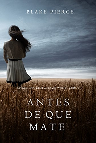 Antes de que Mate (Un Misterio con Mackenzie White—Libro 1) (Spanish
