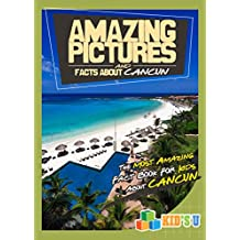 Amazing Pictures and Facts About Cancun: The Most Amazing Fact Book for Kids About Cancun (Kid's U)