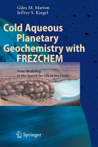 Cold Aqueous Planetary Geochemistry with FREZCHEM: From Modeling to the Search for Life at the Limits (Advances in Astro