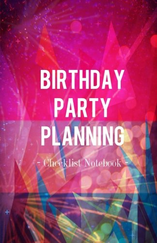 Birthday Party Planning Checklist Notebook: Organizer Journal for Party Planner People
