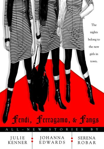 Fendi, Ferragamo, and Fangs (Kate Connor, Demon Hunter) Julie Kenner, Johanna Edwards and Serena Robar