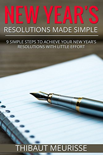 New Year's Resolutions Made Simple: 9 Simple Steps To Achieve Your New Year's Resolutions With Little Effort