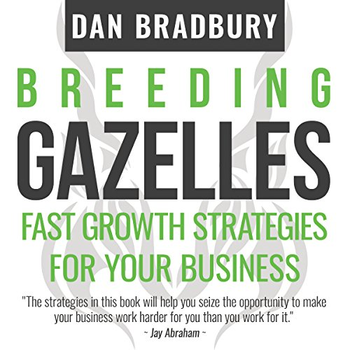 Breeding Gazelles: Fast Growth Strategies for Your Business by Rethink Press Limited