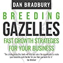 Breeding Gazelles: Fast Growth Strategies for Your Business Audiobook by Dan Bradbury Narrated by Nigel Patterson