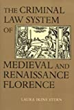 The Criminal Law System of Medieval and Renaissance Florence 9780801846724