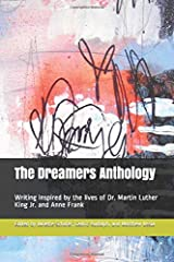 The Dreamers Anthology: Writing Inspired by the lives of Dr. Martin Luther King Jr. and Anne Frank Paperback
