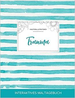 Maltagebuch für Erwachsene: Trauma (Haustierillustrationen, Türkise Streifen)