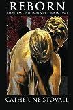 Reborn: Requiem of Humanity: Book 2: Requiem of Humanity: Book 2 (Volume 2)
