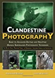 Clandestine Photography: Basic to Advanced Daytime and Nighttime Manual Surveillance Photography Techniques: for Military Special Operations Forces, ... Intelligence Agencies and Investigators