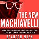 The New Machiavelli: New and Improved Machiavellian Concepts for the Modern Age Audiobook by Brandon Musk Narrated by Jennifer Howe