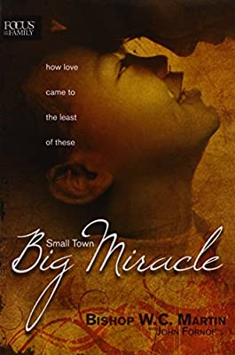 Small Town, Big Miracle: How Love Came to the Least of These (Focus on the Family Books)