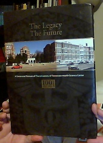 - The Legacy, The Future: A Centennial Portrait of The University of Tennessee Health Science Center (1911-2011)