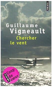 Chercher le vent par Vigneault