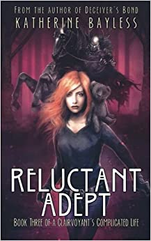 Book Reluctant Adept: Book Three of A Clairvoyant's Complicated Life: Volume 3