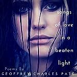 Songs of Love in a Beaten Light | Geoffrey Charles Pate