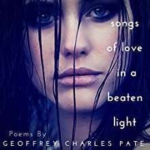 Songs of Love in a Beaten Light Audiobook by Geoffrey Charles Pate Narrated by Shrada HD