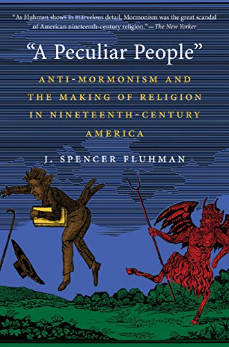 """Free """"A Peculiar People"""": Anti-Mormonism and the Making of Religion in Nineteenth-Century America"""