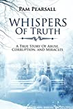 Whispers Of Truth: A True Story of Abuse, Corruption and Miracles