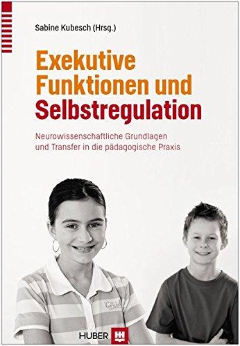 exekutive-funktionen-und-selbstregulation-neurowissenschaftliche-grundlagen-und-transfer-in-die-pdagogische-praxis