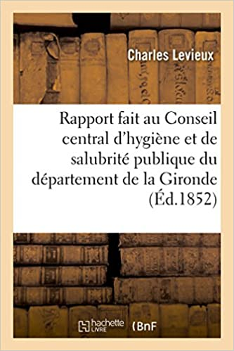 Télécharger des livres pour allumer Rapport fait au Conseil central d'hygiène et de salubrité publique du département de la Gironde DJVU