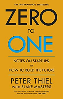 Zero to One: Notes on Start Ups, or How to Build the Future by [Masters, Blake, Thiel, Peter]