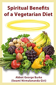 Spiritual Benefits of a Vegetarian Diet by [Burke (Swami Nirmalananda Giri), Abbot George]