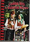 Cooking With A Bulgarian Accent: 300 Original Bulgarian Recipes