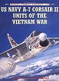 US Navy A-7 Corsair II Units of the Vietnam War, Peter B. Mersky, 184176731X