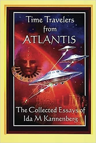 Time Travelers from Atlantis: The Collected Essays of Ida M. Kannenberg by Kannenberg, Ida M. (2013)