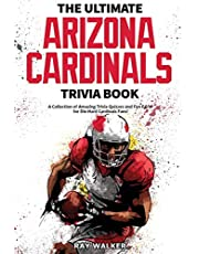 The Ultimate Arizona Cardinals Trivia Book: A Collection of Amazing Trivia Quizzes and Fun Facts for Die-Hard Cards Fans!