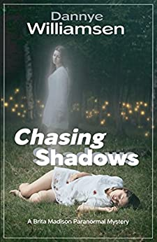Chasing Shadows: A Brita Madison Paranormal Mystery (Brita Madison Paranormal Mysteries Book 1) by [Williamsen, Dannye]