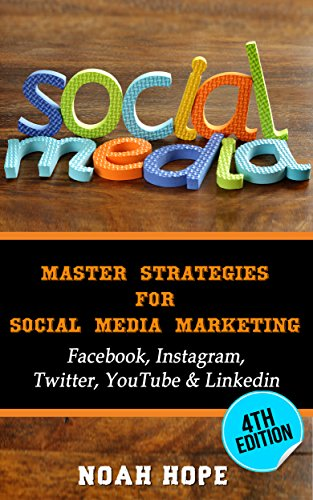 Social Media: Master Strategies For Social Media Marketing – Facebook, Instagram, Twitter, YouTube & Linkedin by [Hope, Noah, Publishing, ASH]