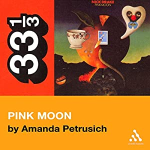 Nick Drake's Pink Moon (33 1/3 Series) Audiobook