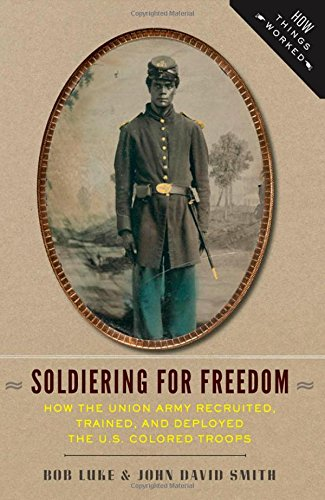 - Soldiering for Freedom: How the Union Army Recruited, Trained, and Deployed the U.S. Colored Troops (How Things Worked)